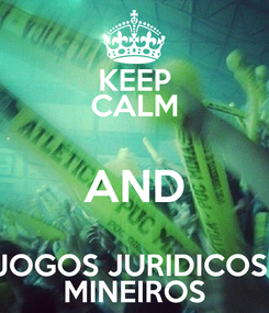 Poster: KEEP CALM AND JOGOS JURIDICOS  MINEIROS