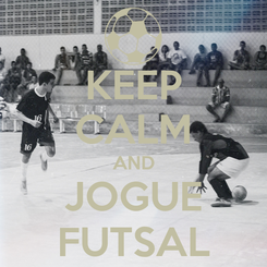 Poster: KEEP CALM AND JOGUE FUTSAL