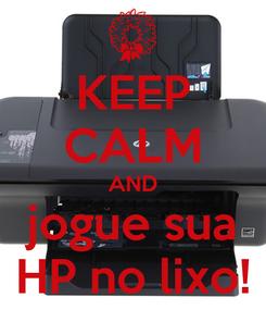 Poster: KEEP CALM AND jogue sua HP no lixo!