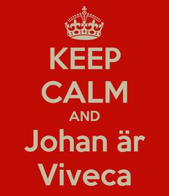 Poster: KEEP CALM AND Johan är Viveca