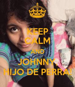 Poster: KEEP CALM AND JOHNNY, HIJO DE PERRA!