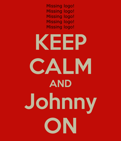 Poster: KEEP CALM AND Johnny ON