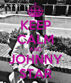Poster: KEEP CALM AND JOHNNY STAR