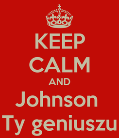 Poster: KEEP CALM AND Johnson  Ty geniuszu