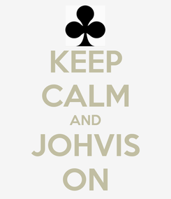 Poster: KEEP CALM AND JOHVIS ON