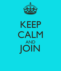 Poster: KEEP CALM AND JOIN