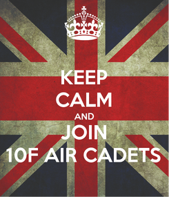 Poster: KEEP CALM AND JOIN 10F AIR CADETS