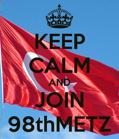 Poster: KEEP CALM AND JOIN 98thMETZ