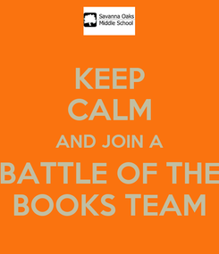 Poster: KEEP CALM AND JOIN A BATTLE OF THE BOOKS TEAM