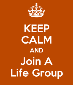 Poster: KEEP CALM AND Join A Life Group