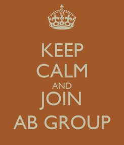 Poster: KEEP CALM AND JOIN AB GROUP