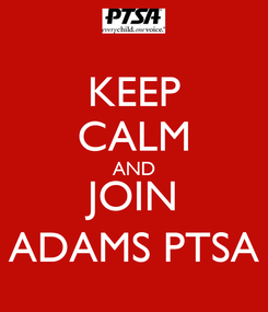 Poster: KEEP CALM AND JOIN ADAMS PTSA