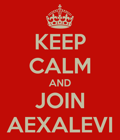 Poster: KEEP CALM AND JOIN AEXALEVI