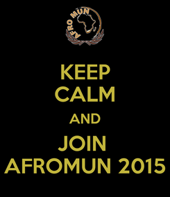 Poster: KEEP CALM AND JOIN  AFROMUN 2015