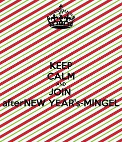 Poster: KEEP CALM AND JOIN  afterNEW YEAR's-MINGEL