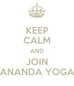 Poster: KEEP CALM AND JOIN ANANDA YOGA