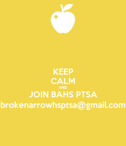Poster: KEEP CALM AND JOIN BAHS PTSA brokenarrowhsptsa@gmail.com