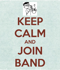 Poster: KEEP CALM AND JOIN BAND
