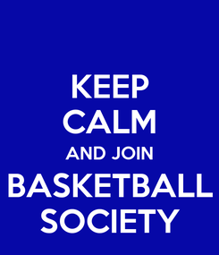 Poster: KEEP CALM AND JOIN BASKETBALL SOCIETY