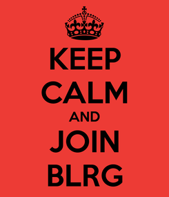 Poster: KEEP CALM AND JOIN BLRG