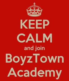 Poster: KEEP CALM and join BoyzTown Academy