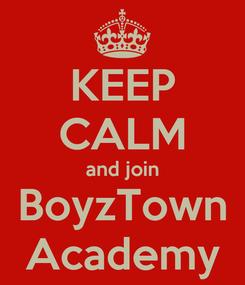 Poster: KEEP CALM and join BoyzTown Academy