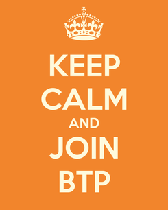 Poster: KEEP CALM AND JOIN BTP