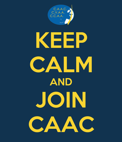 Poster: KEEP CALM AND JOIN CAAC