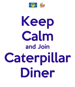 Poster: Keep Calm and Join Caterpillar Diner