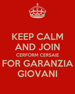 Poster: KEEP CALM AND JOIN CERFORM CERSAIE FOR GARANZIA GIOVANI