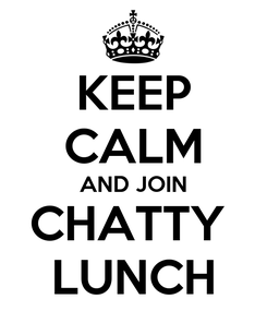 Poster: KEEP CALM AND JOIN CHATTY  LUNCH