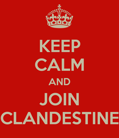 Poster: KEEP CALM AND JOIN CLANDESTINE