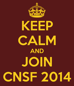 Poster: KEEP CALM AND JOIN CNSF 2014