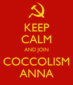 Poster: KEEP CALM AND JOIN COCCOLISM ANNA