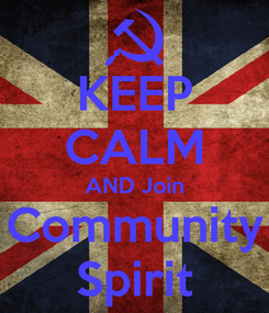 Poster: KEEP CALM AND Join Community Spirit