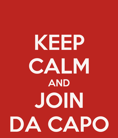 Poster: KEEP CALM AND JOIN DA CAPO
