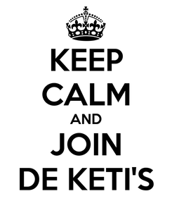 Poster: KEEP CALM AND JOIN DE KETI'S