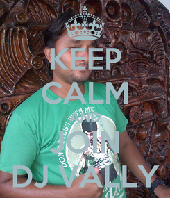 Poster: KEEP CALM AND JOIN DJ VALLY