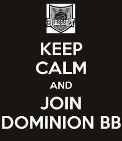 Poster: KEEP CALM AND JOIN DOMINION BB