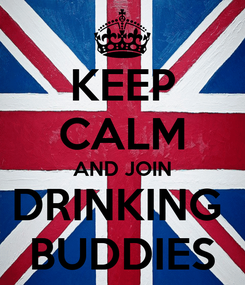Poster: KEEP CALM AND JOIN DRINKING  BUDDIES