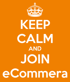 Poster: KEEP CALM AND JOIN eCommera