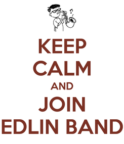 Poster: KEEP CALM AND JOIN EDLIN BAND