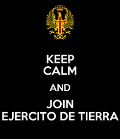 Poster: KEEP CALM AND JOIN EJERCITO DE TIERRA