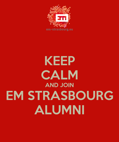 Poster: KEEP CALM AND JOIN EM STRASBOURG ALUMNI