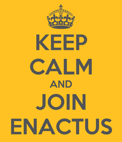 Poster: KEEP CALM AND JOIN ENACTUS