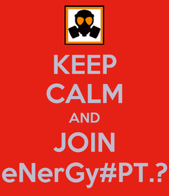 Poster: KEEP CALM AND JOIN eNerGy#PT.?