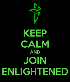 Poster: KEEP CALM AND JOIN ENLIGHTENED