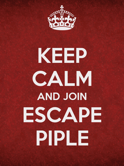 Poster: KEEP CALM AND JOIN ESCAPE PIPLE