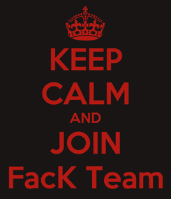 Poster: KEEP CALM AND JOIN FacK Team