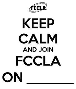 Poster: KEEP CALM AND JOIN FCCLA ON _______